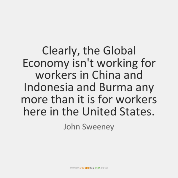 Clearly, the Global Economy isn't working for workers in China and Indonesia ...