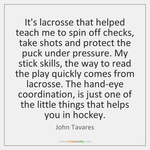 It's lacrosse that helped teach me to spin off checks, take shots ...