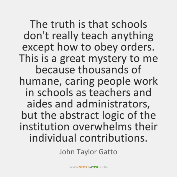 The truth is that schools don't really teach anything except how to ...