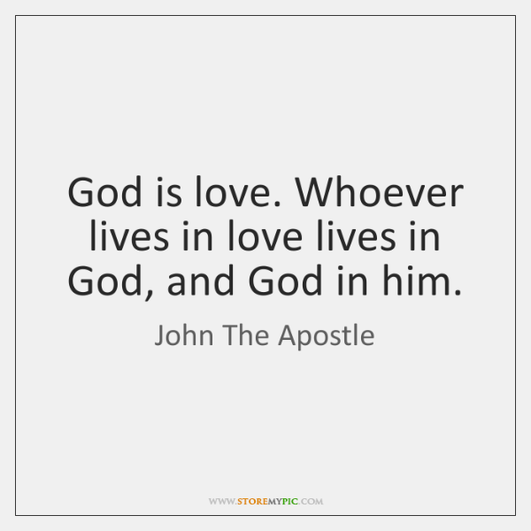 God is love. Whoever lives in love lives in God, and God ...