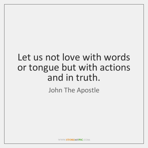 Let us not love with words or tongue but with actions and ...