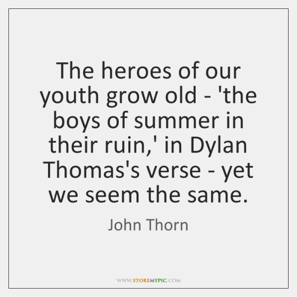 The heroes of our youth grow old - 'the boys of summer ...