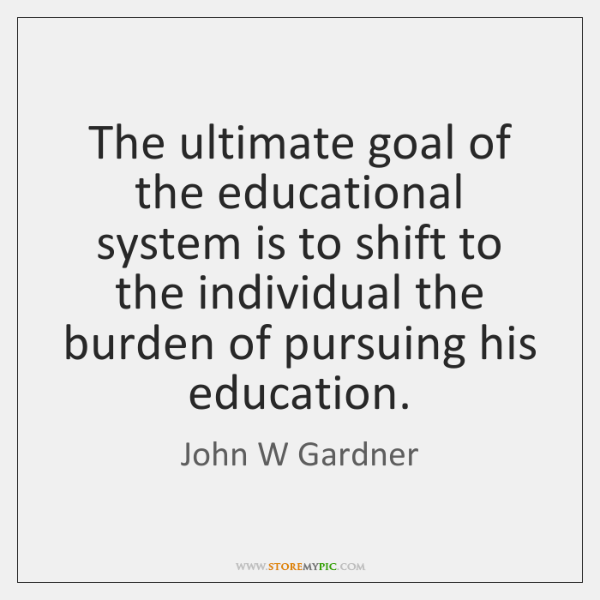 The ultimate goal of the educational system is to shift to the ...