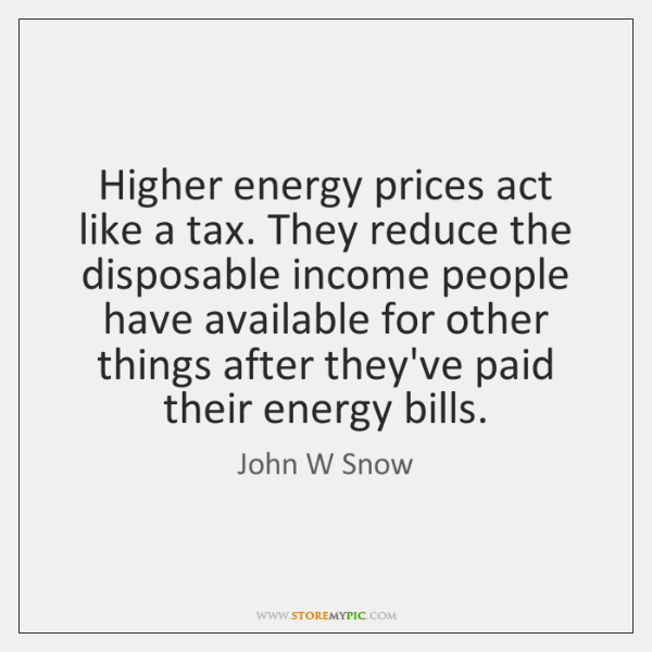Higher energy prices act like a tax. They reduce the disposable income ...