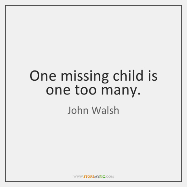 One missing child is one too many.