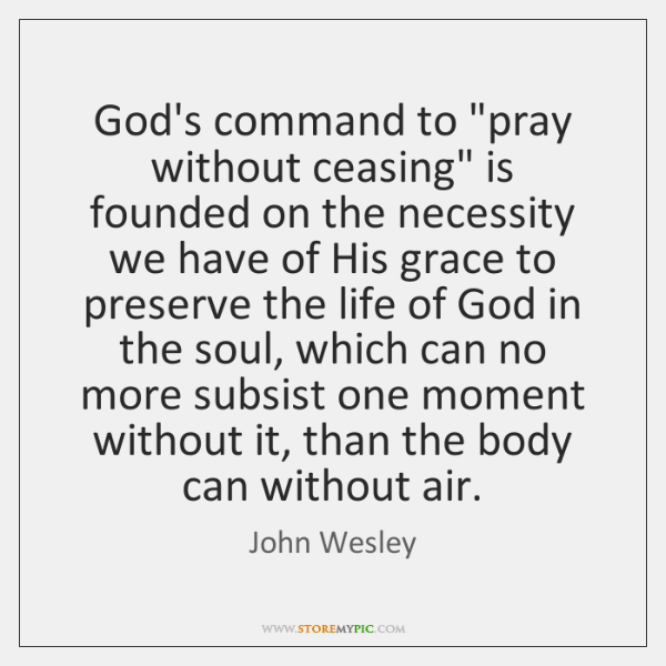 """God's command to """"pray without ceasing"""" is founded on the necessity we ..."""