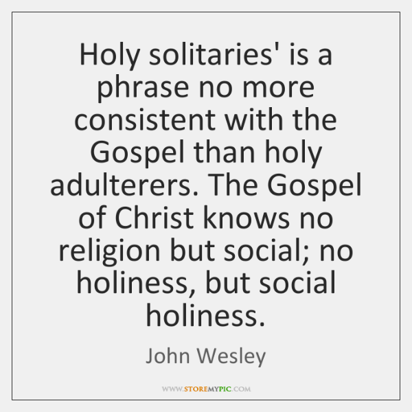 Holy solitaries' is a phrase no more consistent with the Gospel than ...