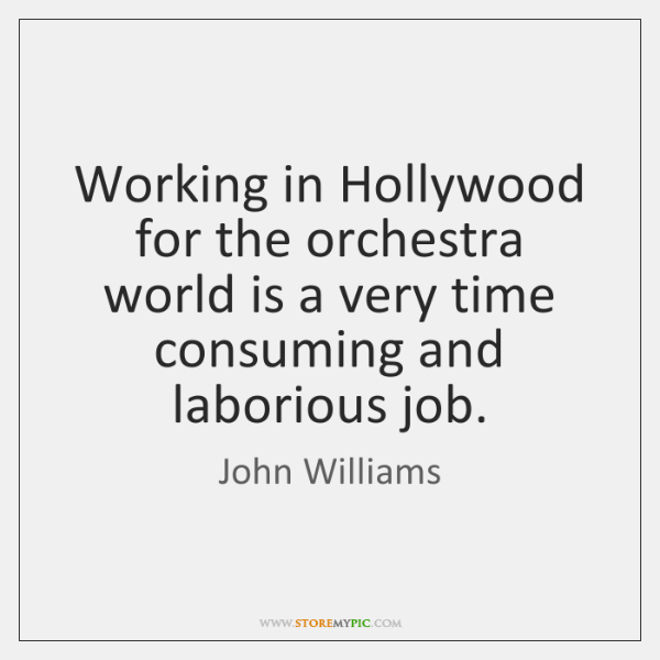 Working in Hollywood for the orchestra world is a very time consuming ...