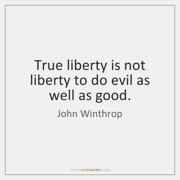 True liberty is not liberty to do evil as well as good.