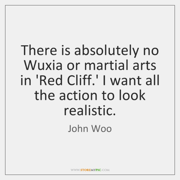 There is absolutely no Wuxia or martial arts in 'Red Cliff.' ...