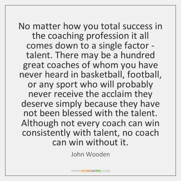No matter how you total success in the coaching profession it all ...