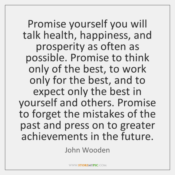 Promise yourself you will talk health, happiness, and prosperity as often as ...