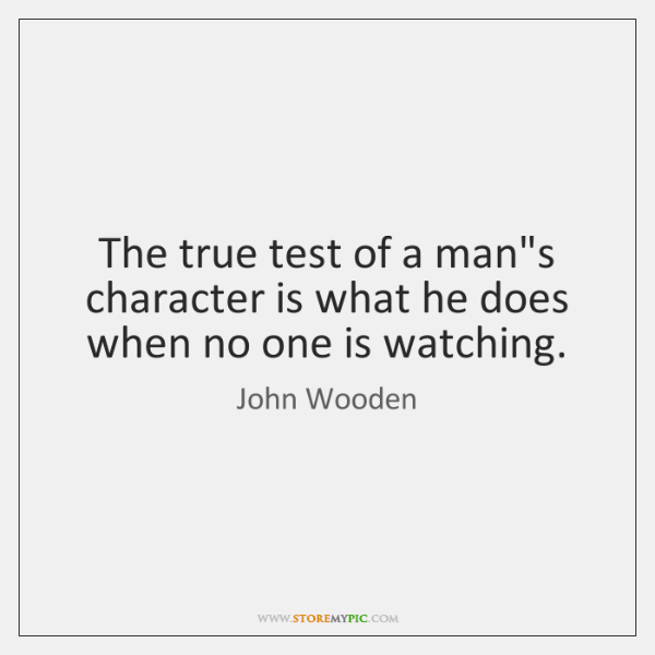 The true test of a man's character is what he does when ...
