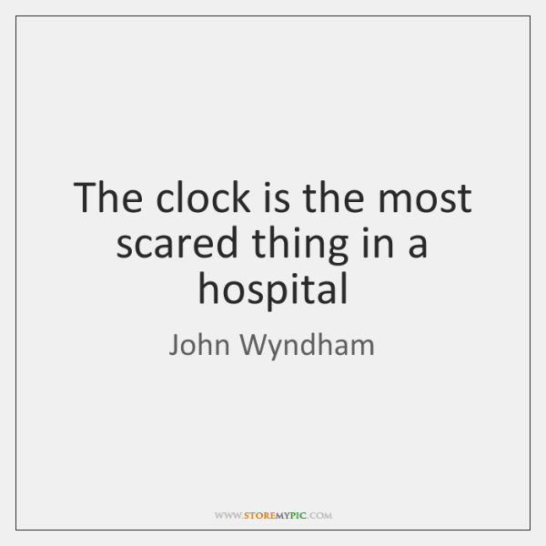 The clock is the most scared thing in a hospital