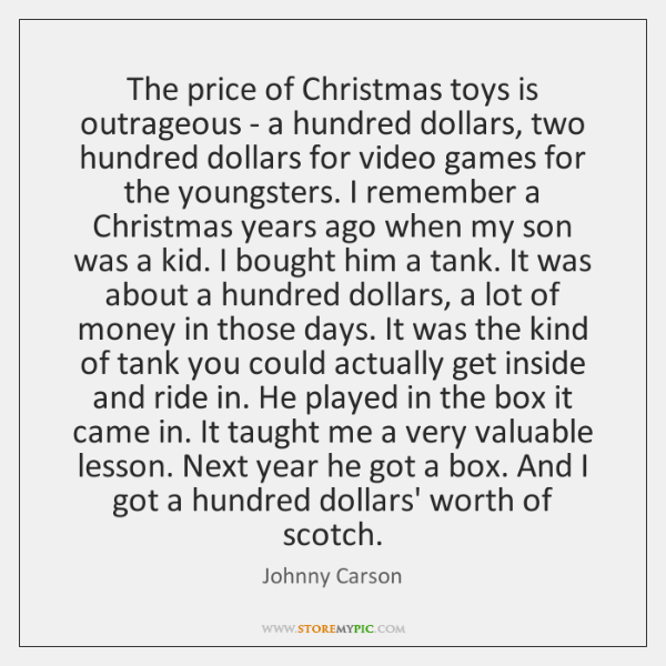 The price of Christmas toys is outrageous - a hundred dollars, two ...