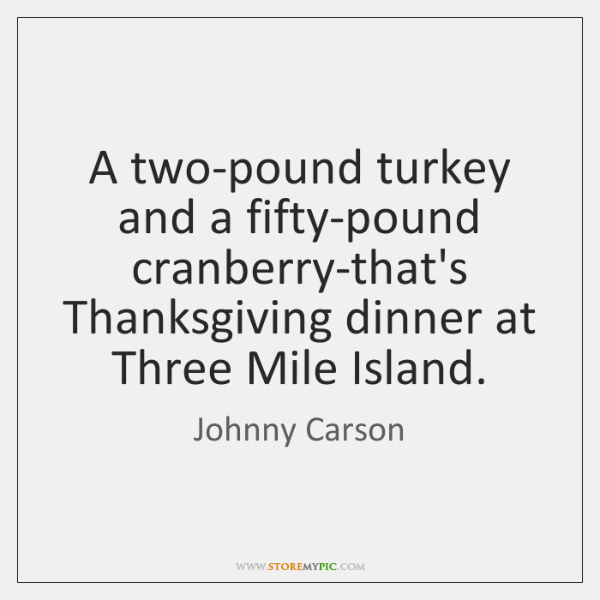A two-pound turkey and a fifty-pound cranberry-that's Thanksgiving dinner at Three Mile ...