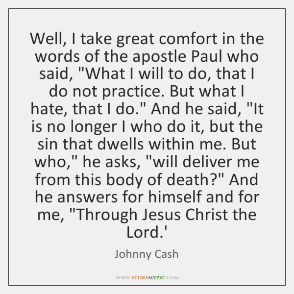 Well, I take great comfort in the words of the apostle Paul ...
