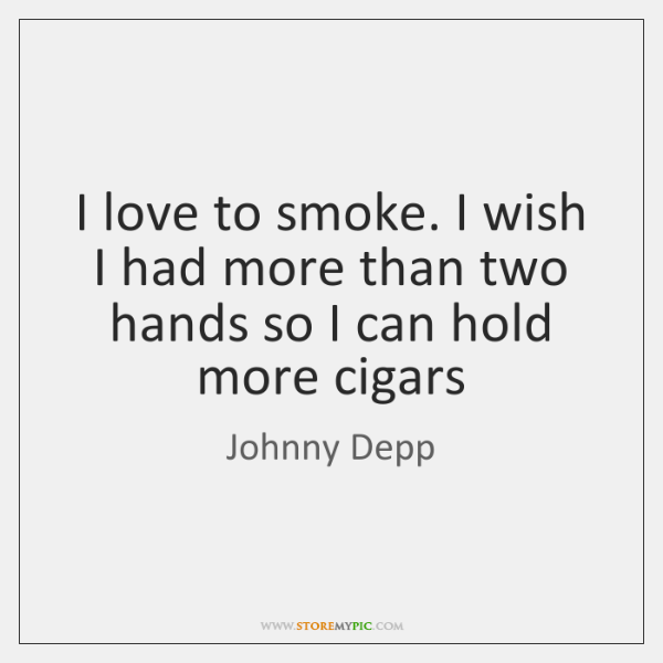 I love to smoke. I wish I had more than two hands ...