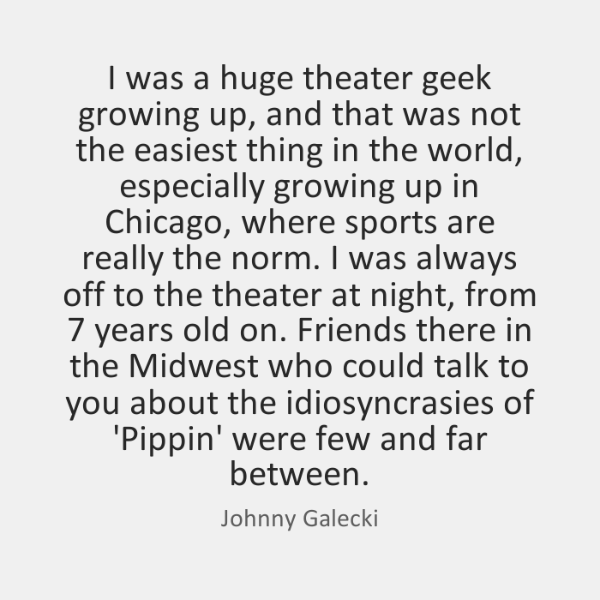 I was a huge theater geek growing up, and that was not ...