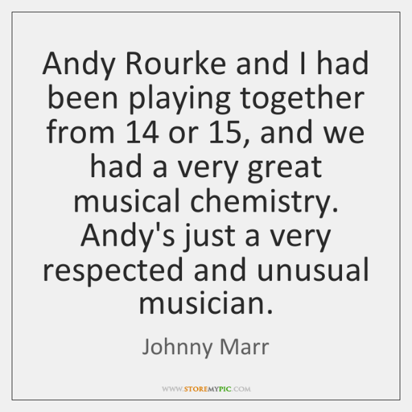 Andy Rourke and I had been playing together from 14 or 15, and we ...