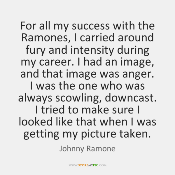 For all my success with the Ramones, I carried around fury and ...