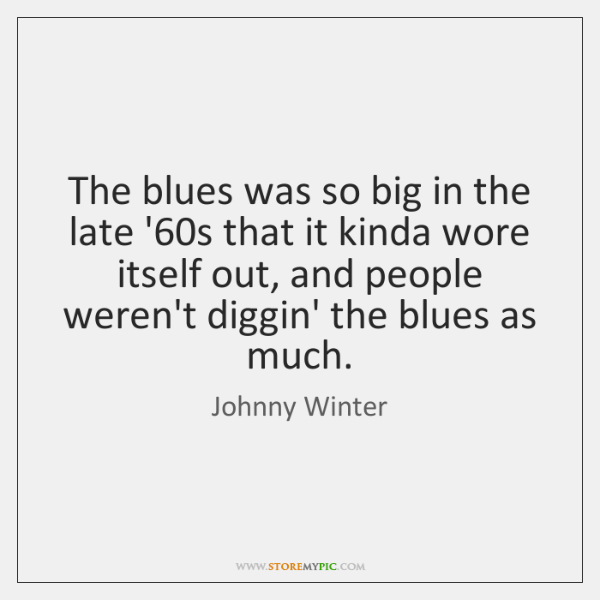 The blues was so big in the late '60s that it ...