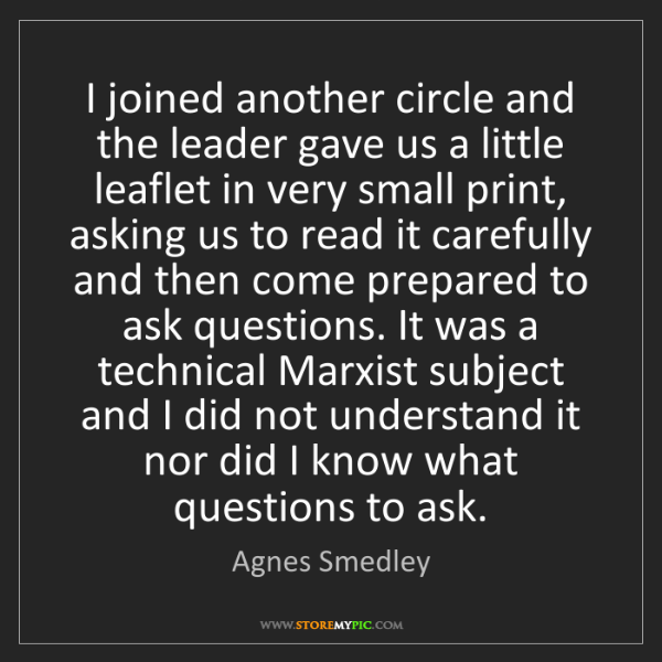 Agnes Smedley: I joined another circle and the leader gave us a little...