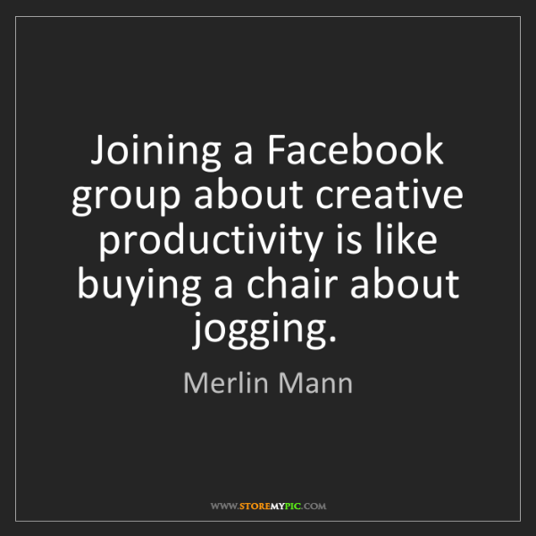 Merlin Mann: Joining a Facebook group about creative productivity...