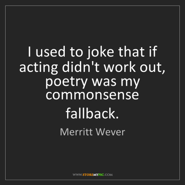 Merritt Wever: I used to joke that if acting didn't work out, poetry...