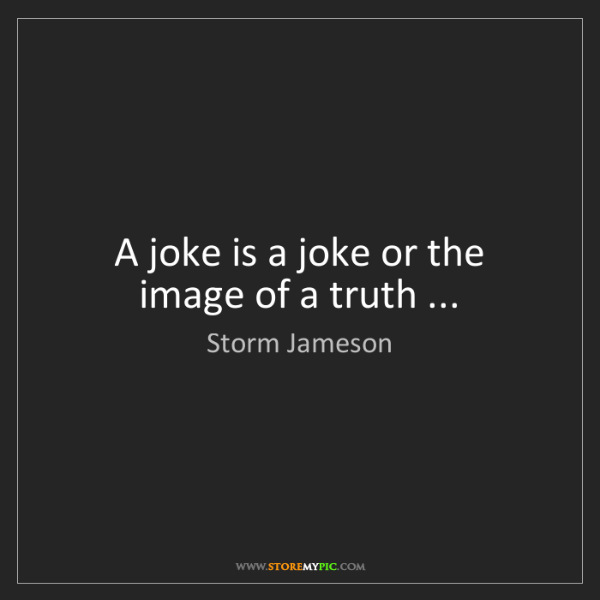 Storm Jameson: A joke is a joke or the image of a truth ...
