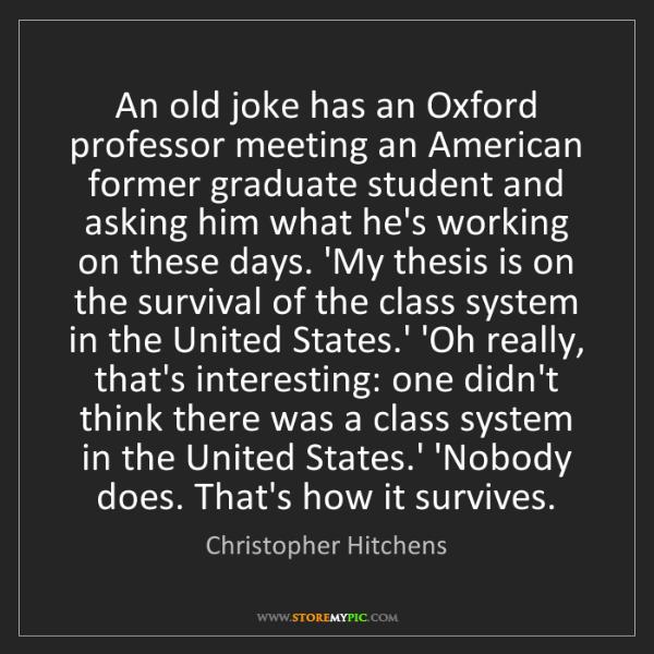 Christopher Hitchens: An old joke has an Oxford professor meeting an American...