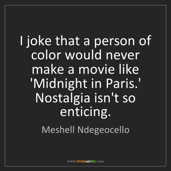 Meshell Ndegeocello: I joke that a person of color would never make a movie...