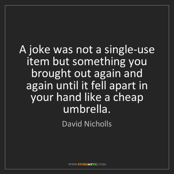 David Nicholls: A joke was not a single-use item but something you brought...