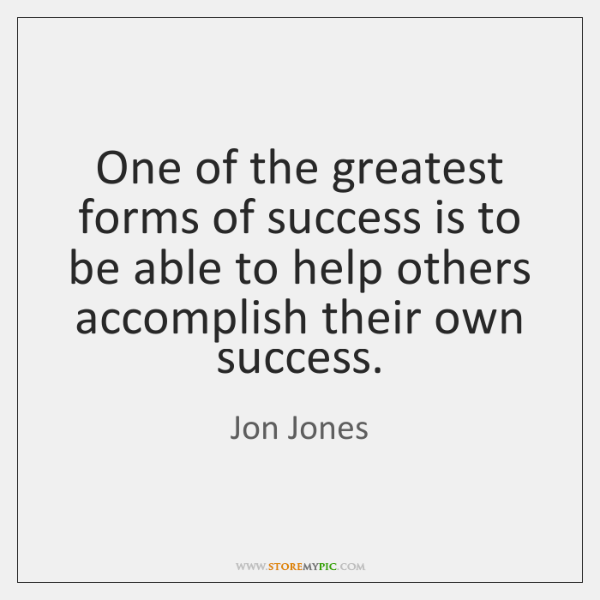 One of the greatest forms of success is to be able to ...