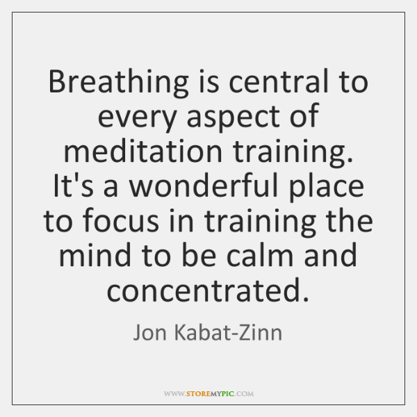 Breathing is central to every aspect of meditation training. It's a wonderful ...
