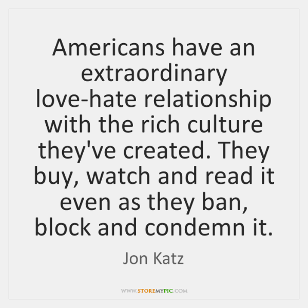 Americans have an extraordinary love-hate relationship with the rich culture they've created. ...