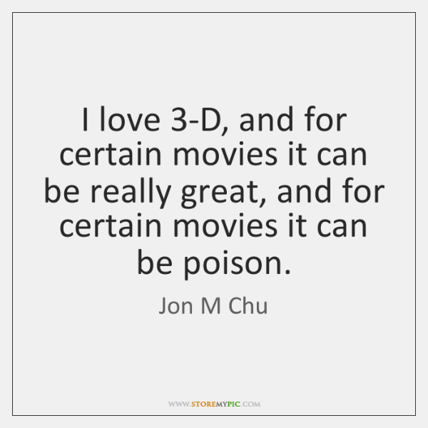 I love 3-D, and for certain movies it can be really great, ...