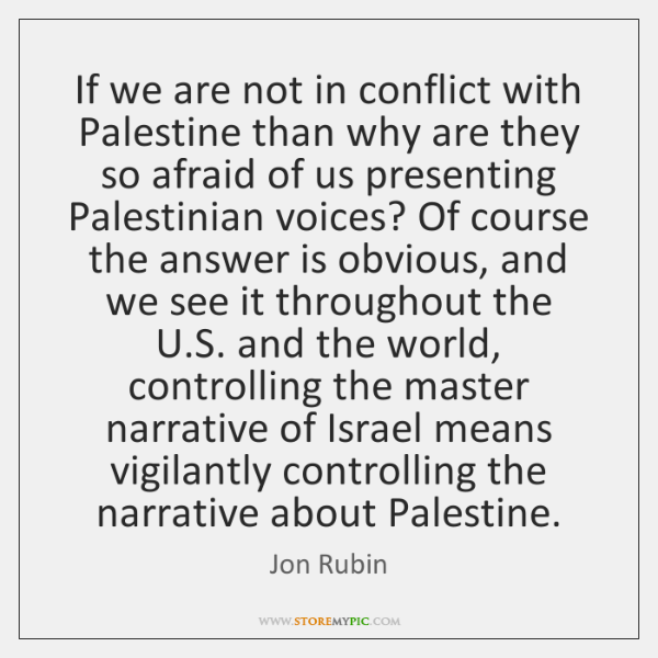 If we are not in conflict with Palestine than why are they ...