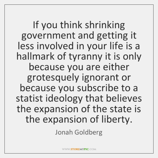 If you think shrinking government and getting it less involved in your ...