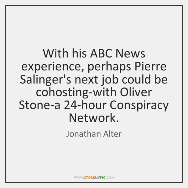 With his ABC News experience, perhaps Pierre Salinger's next job could be ...