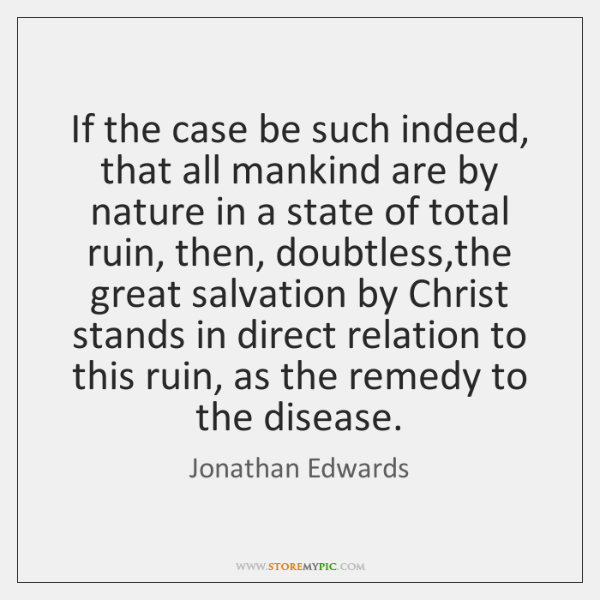 If the case be such indeed, that all mankind are by nature ...
