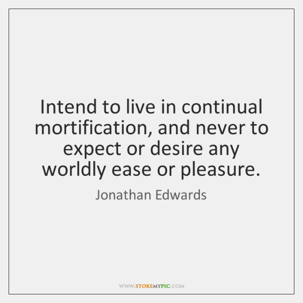 Intend to live in continual mortification, and never to expect or desire ...