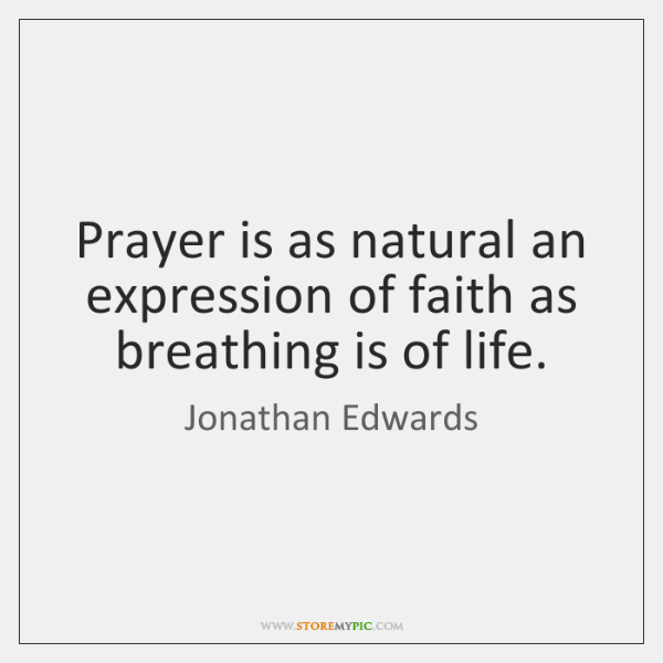 Prayer is as natural an expression of faith as breathing is of ...