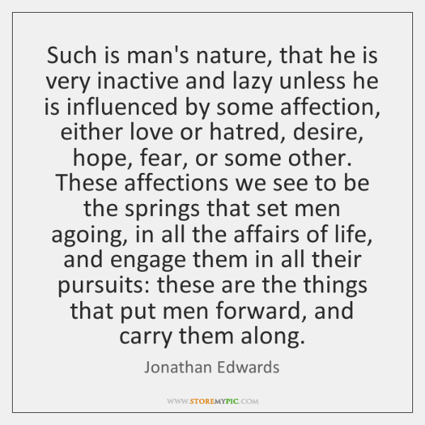 Such is man's nature, that he is very inactive and lazy unless ...