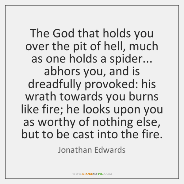 The God that holds you over the pit of hell, much as ...