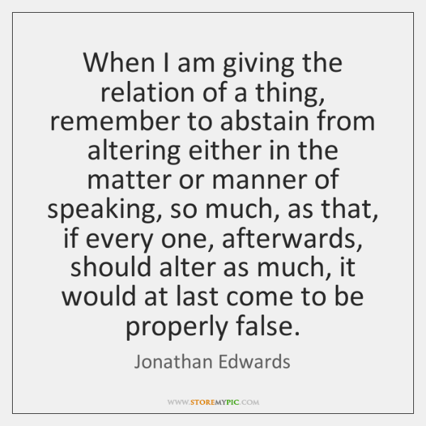 When I am giving the relation of a thing, remember to abstain ...