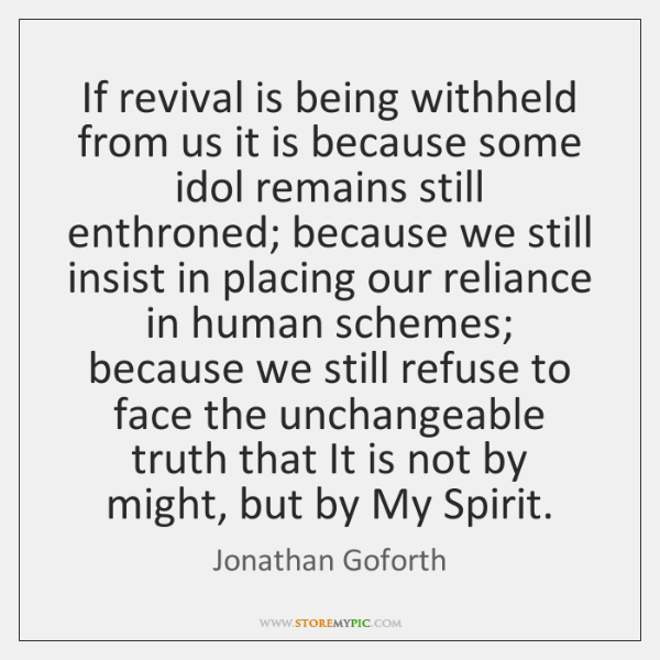 If revival is being withheld from us it is because some idol ...