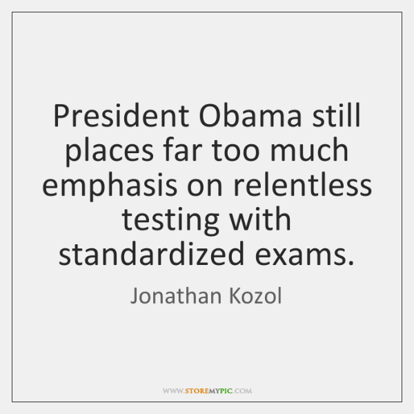President Obama still places far too much emphasis on relentless testing with ...