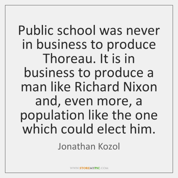 Public school was never in business to produce Thoreau. It is in ...