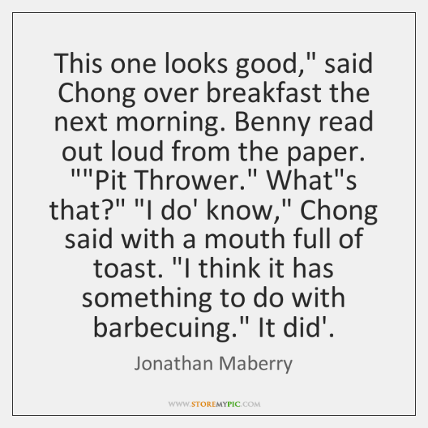 "This one looks good,"" said Chong over breakfast the next morning. Benny ..."